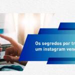 Os segredos por trás de um instagram vendedor